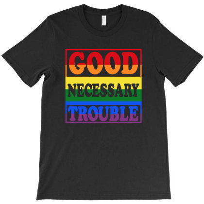 Good Necessary Trouble T-shirt Designed By Sengul