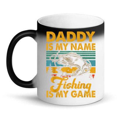 Daddy Is My Name Fishing Is My Game Magic Mug Designed By Kakashop