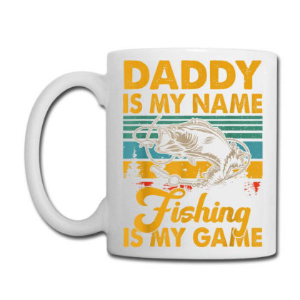 Daddy Is My Name Fishing Is My Game Coffee Mug Designed By Kakashop