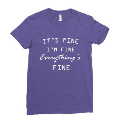 It's Fine I'm Fine Everything's Fine Ladies Fitted T-shirt Designed By Jack14