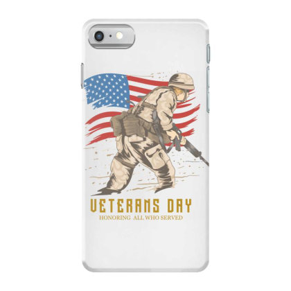 Happy Veterans Day, Honoring All Who Served Iphone 7 Case Designed By Estore