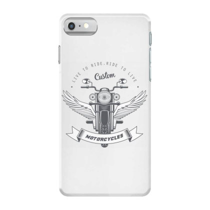 Live To Ride, Motorcycles Iphone 7 Case Designed By Estore