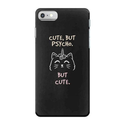 Cute But Psycho, But Cute Funny Cute Gift Iphone 7 Case Designed By Koalastudio