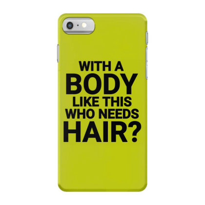 With The Body Like This Who Needs Hair? Iphone 7 Case Designed By Jack14