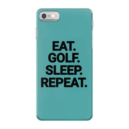 Eat Golf Sleep Repeat Iphone 7 Case Designed By Jack14