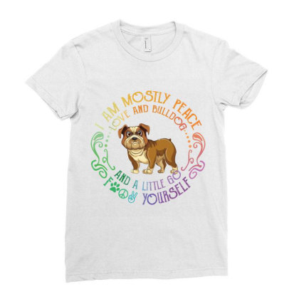 I Am Mostly Peace Love And Bulldog Ladies Fitted T-shirt Designed By Vip.pro123