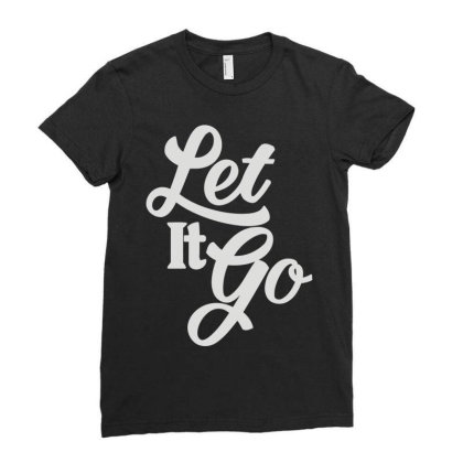 Let It Go Ladies Fitted T-shirt Designed By Fanshirt