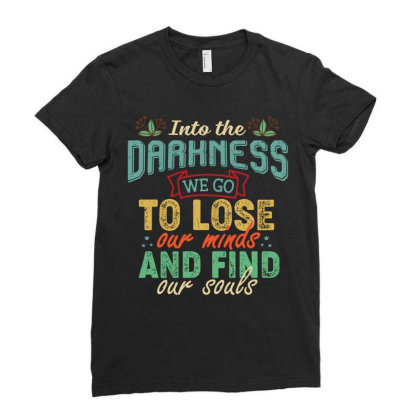Into The Darkness We Go To Lose Our Minds And Find Our Souls Retro Vin Ladies Fitted T-shirt Designed By Vip.pro123