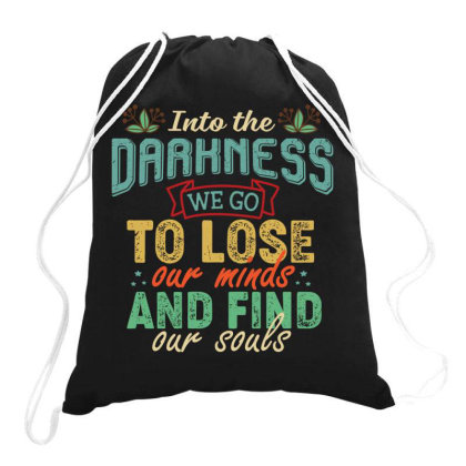 Into The Darkness We Go To Lose Our Minds And Find Our Souls Retro Vin Drawstring Bags Designed By Vip.pro123