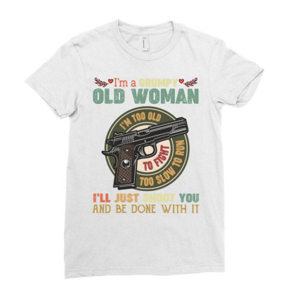 I'm A Grumpy Old Woman I'm Too Old To Fight Too Slow To Run I'll Just Ladies Fitted T-shirt Designed By Vip.pro123