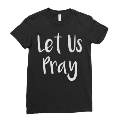 Let Us Pray Ladies Fitted T-shirt Designed By Fanshirt