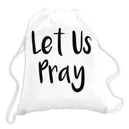 Let Us Pray (2) Drawstring Bags Designed By Fanshirt