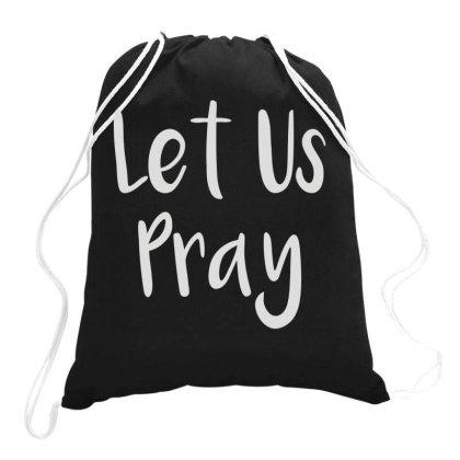 Let Us Pray Drawstring Bags Designed By Fanshirt