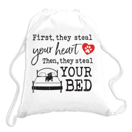 Bulldog  First They Steal Your Heart Then They Steal Your Bed Drawstring Bags Designed By Vip.pro123