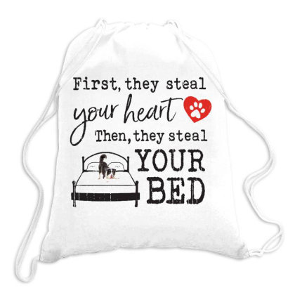 Collie  First They Steal Your Heart Then They Steal Your Bed Drawstring Bags Designed By Vip.pro123