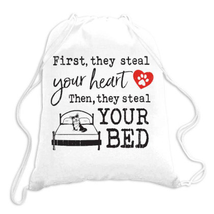 Corgi  First They Steal Your Heart Then They Steal Your Bed Drawstring Bags Designed By Vip.pro123