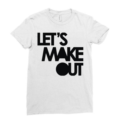Let's Make Out Ladies Fitted T-shirt Designed By Fanshirt