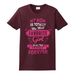 My Mom Is Totally My Most Favorite Girl Ladies Classic T-shirt Designed By Tshiart