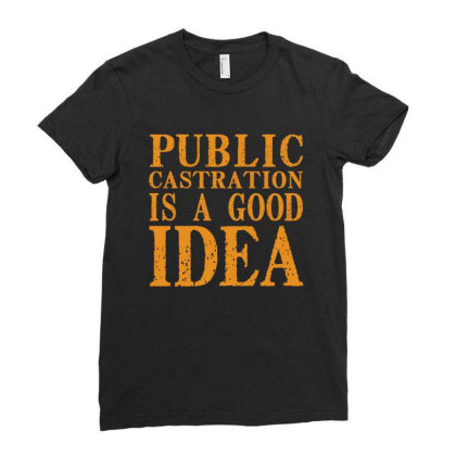 Public Castration Is A Good Idea Ladies Fitted T-shirt Designed By Faical