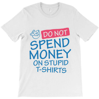 Spend Money T Shirt T-shirt Designed By Designisfun