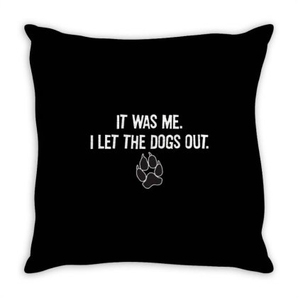 It Was Me. I Let The Dogs Out T Shi ... Throw Pillow Designed By Treidka