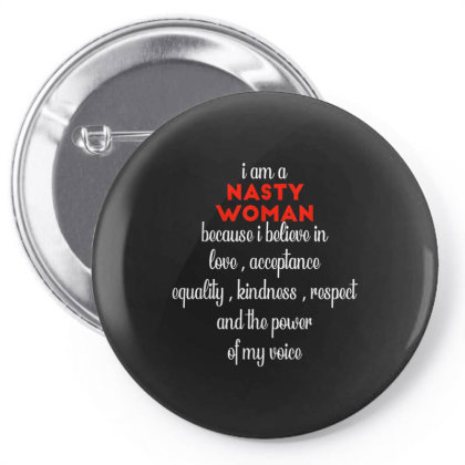 I Am A Nasty Woman Because I Believe In Love Pin-back Button Designed By Kakashop