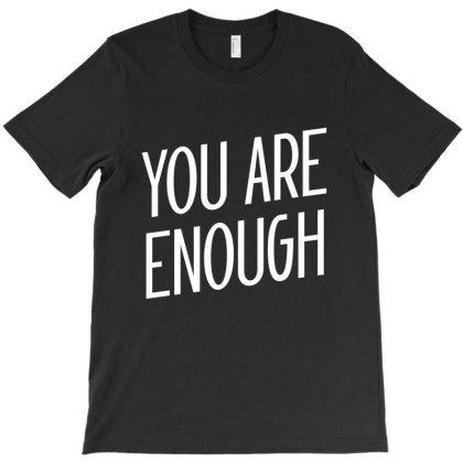 You Are Enough - Motivational Quote T-shirt Designed By Diogo Calheiros