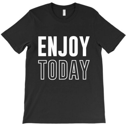 Enjoy Today - Motivational Quote T-shirt Designed By Diogo Calheiros