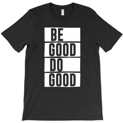 Be Good Do Good - Motivational Quote T-shirt Designed By Diogo Calheiros
