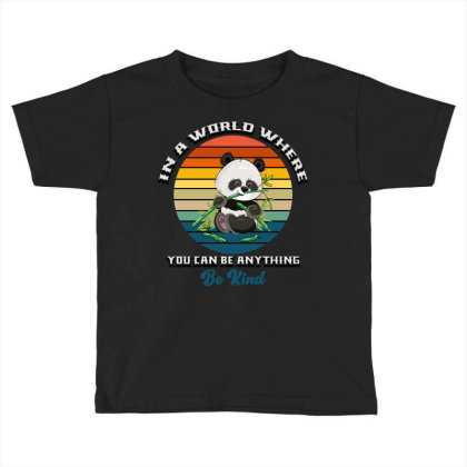 In A World Where You Can Be Anything Be Kind Toddler T-shirt Designed By Bettercallsaul
