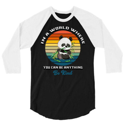 In A World Where You Can Be Anything Be Kind 3/4 Sleeve Shirt Designed By Bettercallsaul