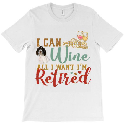 I Can Wine All I Want I'm Tired Retro Vintage French Spaniel T-shirt Designed By Vip.pro123