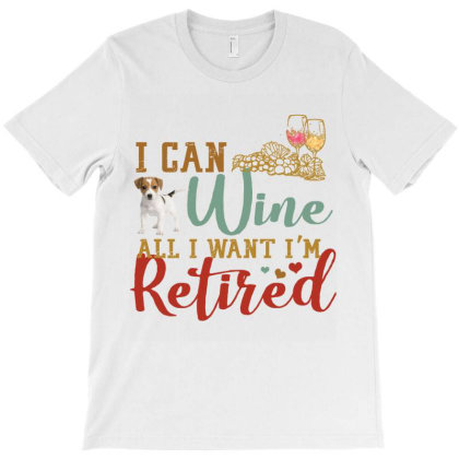 I Can Wine All I Want I'm Tired Retro Vintage Fox Terrier T-shirt Designed By Vip.pro123