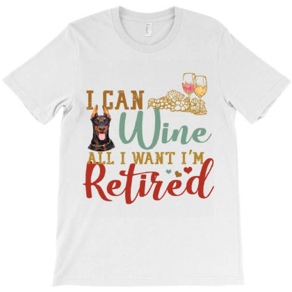 I Can Wine All I Want I'm Tired Retro Vintage Doberman T-shirt Designed By Vip.pro123