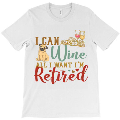 I Can Wine All I Want I'm Tired Retro Vintage Pug T-shirt Designed By Vip.pro123
