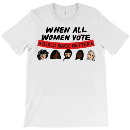 Better All Women Vote 2020 - Build Back T-shirt Designed By Vohoangvinh