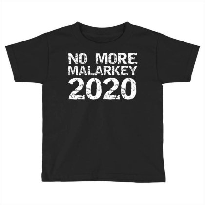 Humor No More Malarkey 2020 Toddler T-shirt Designed By Kakashop