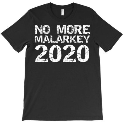 Humor No More Malarkey 2020 T-shirt Designed By Kakashop