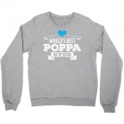 worlds best poppa ever 1 Crewneck Sweatshirt | Artistshot