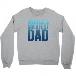 worlds greatest dad 1 Crewneck Sweatshirt | Artistshot