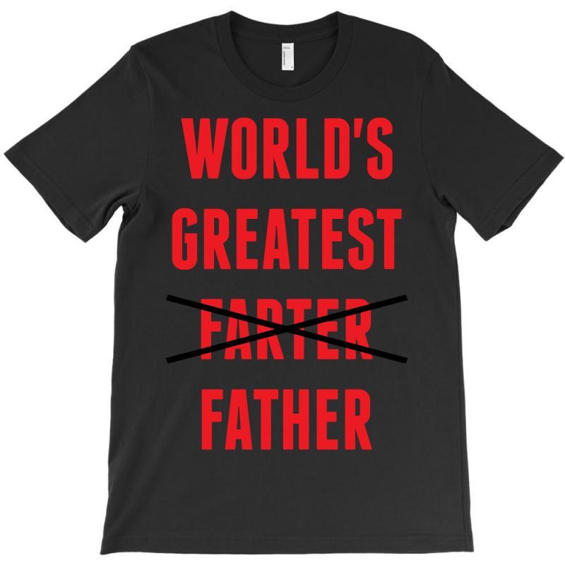 Worlds Greatest Farter Father T-shirt | Artistshot