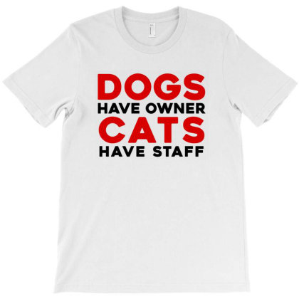 Dogs Have Owner Cat Have Staff T-shirt Designed By Noir Est Conception