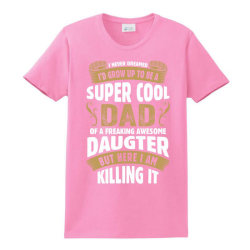 Super Cool Dad Of A Freaking Awesome Daughter Ladies Classic T-shirt Designed By Tshiart