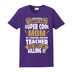 Super Cool Mom Of A Freaking Awesome Teacher Ladies Classic T-shirt Designed By Tshiart