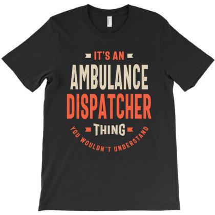 Ambulance Dispatcher Job Title Men Women Gift T-shirt Designed By Cidolopez