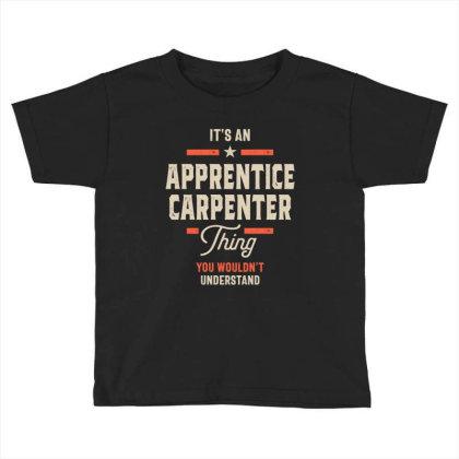 Apprentice Carpenter Job Title Men Women Gift Toddler T-shirt Designed By Cidolopez