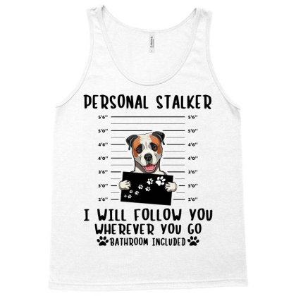 Bulldog Personal Stalker I Will Follow You Wherever You Go Bathroom Tank Top Designed By Vip.pro123
