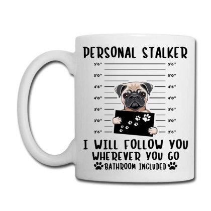 Pug Dog Personal Stalker I Will Follow You Wherever You Go Bathroom Coffee Mug Designed By Vip.pro123