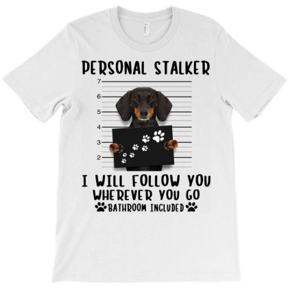 Dachshund Personal Stalker I Will Follow You Wherever You Go Bathroom T-shirt Designed By Vip.pro123