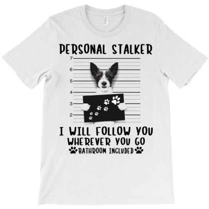 Dog Personal Stalker I Will Follow You Wherever You Go Bathroom T-shirt Designed By Vip.pro123